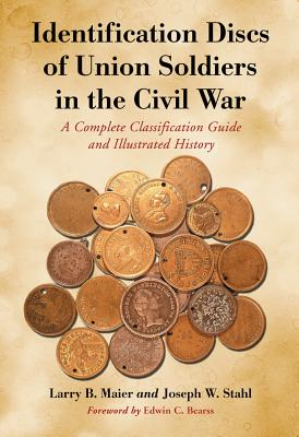 Identification Discs of Union Soldiers in the Civil War By Maier, Larry B./ Stahl, Joseph W./ Bearss, Edwin C. (FRW)