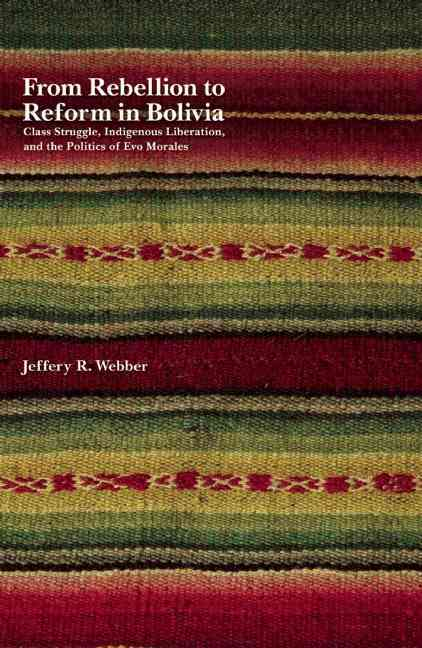 From Rebellion to Reform in Bolivia By Webber, Jeffery R.