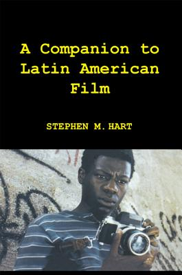 A Companion to Latin American Film By Hart, Stephen M.