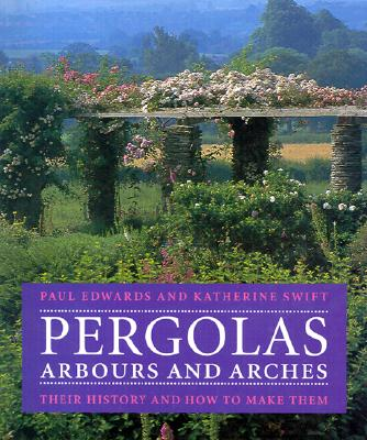 Pergolas, Arbours and Arches By Edwards, Paul